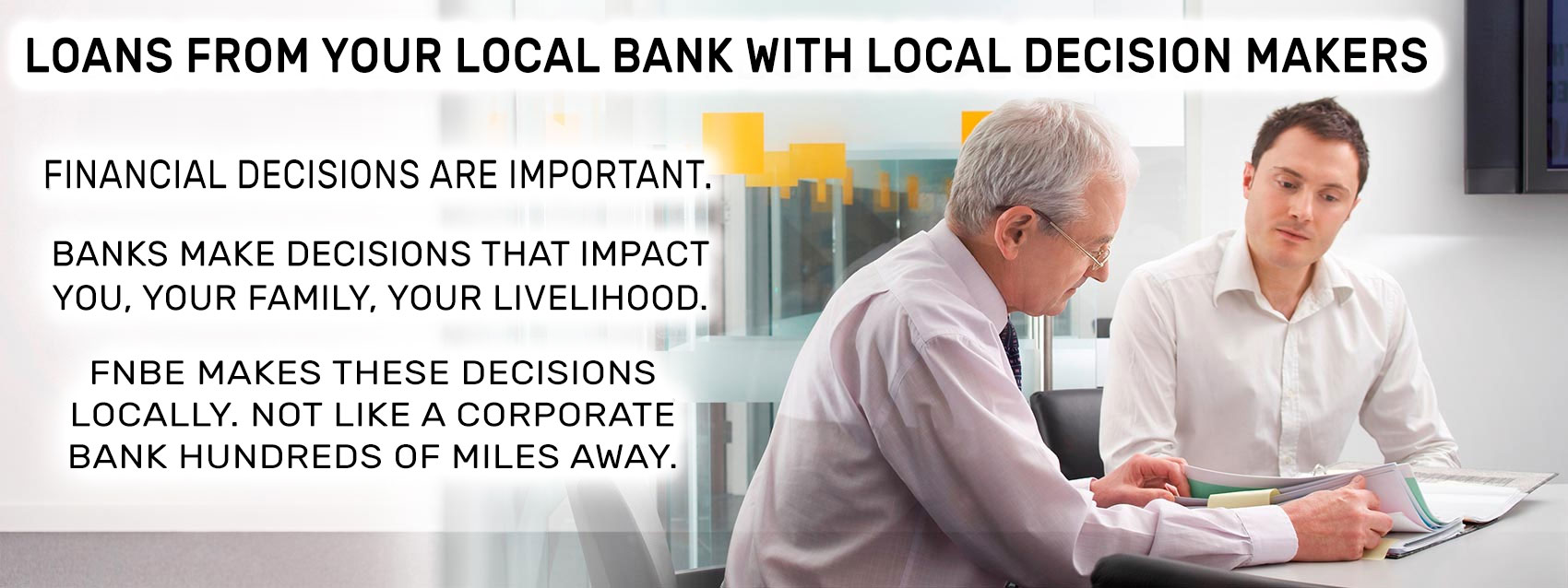 As a local bank, all loan decisions are made by local people