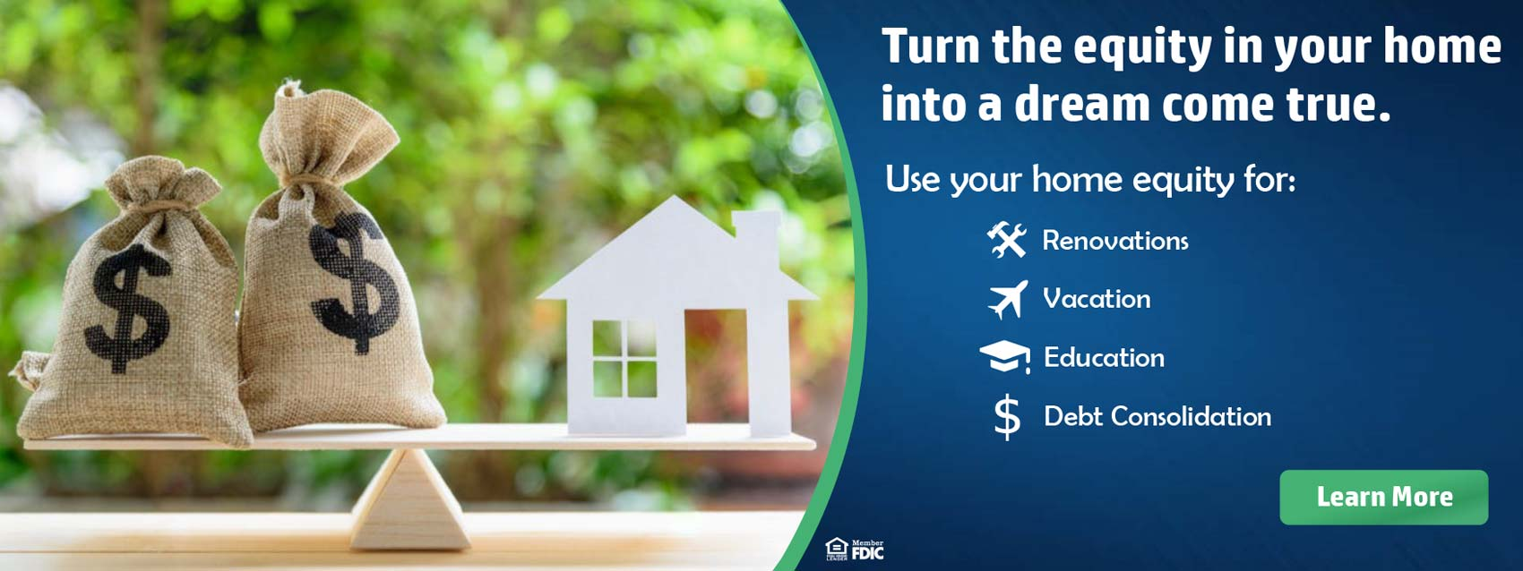 Turn the equity in your home into a dream come true.
